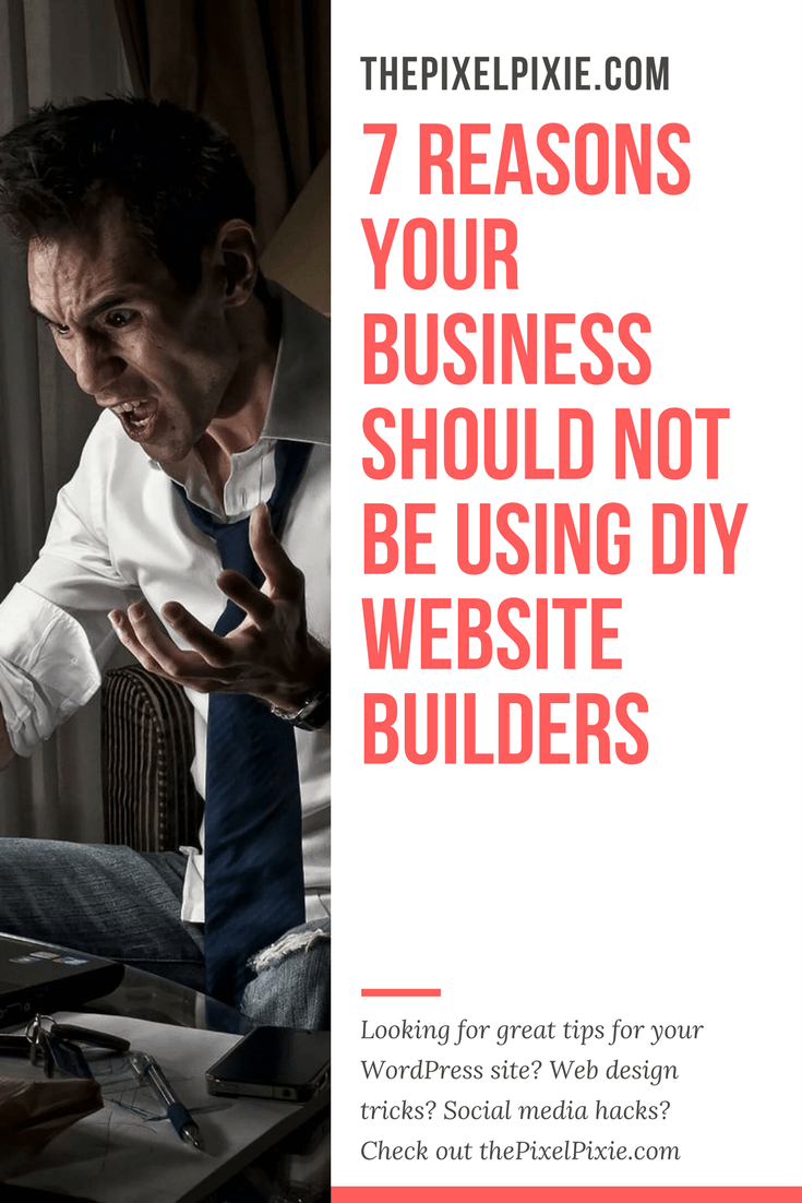 7 Excellent Reasons Your Business Should Not Be Using DIY Site Builders